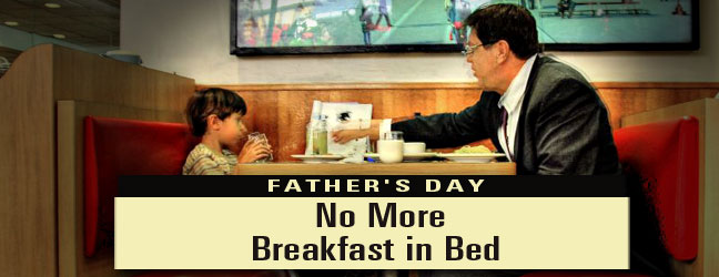 Father's Day: No More Breakfast in Bed