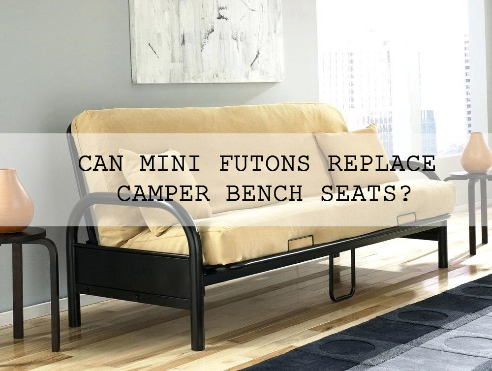 Awe Inspiring Can Mini Futons Replace Camper Bench Seats The Better Machost Co Dining Chair Design Ideas Machostcouk